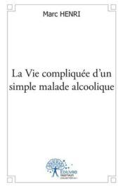 La vie compliquee d'un simple malade alcoolique - Couverture - Format classique
