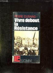 Vivre Debout La Resistance. - Couverture - Format classique