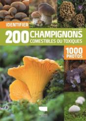 Identifier 200 champignons comestibles ou toxiques ; 1000 photos - Couverture - Format classique