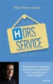 Hors service ; hospitalisé d'urgence, ma rencontre brutale avec la souffrance et la fragilité - Couverture - Format classique