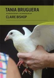 Tania bruguera in conversation with claire bishop - Couverture - Format classique