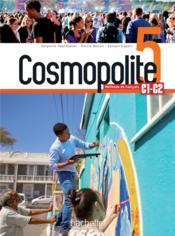 Cosmopolite 5 : livre de l'eleve + audio/video telechargeables - methode de fle - Couverture - Format classique