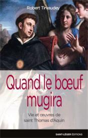 Quand le boeuf mugira ; vie et oeuvre de saint Thomas d'Aquin - Couverture - Format classique