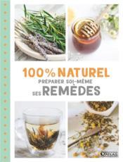 Préparer soi-même ses remèdes ; 100% naturel - Couverture - Format classique