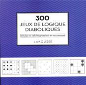 300 jeux de logique diaboliques : stimulez vos cellules grises tout en vous amusant - Couverture - Format classique