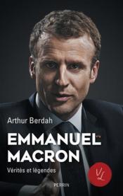 Emmanuel Macron : vérités et légendes - Couverture - Format classique