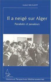 Il a neigé sur Alger ; paraboles et paradoxes - Couverture - Format classique