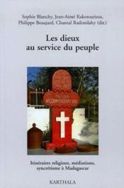 Les dieux au service du peuple ; itinéraires religieux, médiations, syncrétisme à Madagascar - Couverture - Format classique