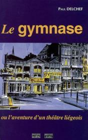 Le Gymnase : Ou L'Aventure D'Un Theatre Liegeois - Couverture - Format classique