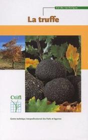La truffe ; guide technique de trufficulture - Couverture - Format classique