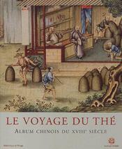 Le voyage du thé ; album chinois du XVIII siècle - Couverture - Format classique