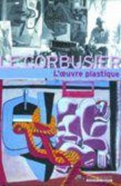 Le Le Corbusier Et L'Oeuvre Plastique - Intérieur - Format classique