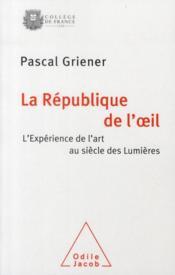 La République de l'oeil ; l'expérience de l'art au siècle des lumières - Couverture - Format classique