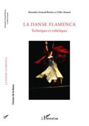 La danse flamenca ; techniques et esthétiques - Couverture - Format classique