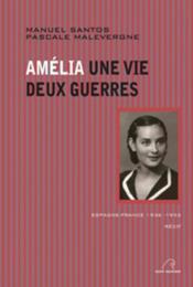 Amélia : une vie, deux guerres ; Espagne-France 1936-1952 - Couverture - Format classique