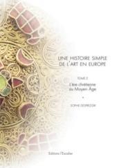 Une histoire simple de l'art en Europe ; l'ère chrétienne au Moyen-Age - Couverture - Format classique