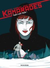 Kamarades t.2 ; tuez-les tous - Couverture - Format classique