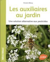 Les auxiliaires au jardin ; une solution alternative aux pesticides - Couverture - Format classique