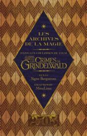 Les archives de la magie ; les animaux fantastiques, les crimes de Grindelwald - Couverture - Format classique