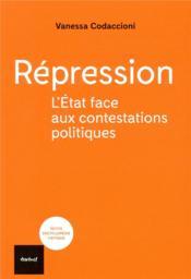 Répression ; l'Etat face aux contestations politiques - Couverture - Format classique
