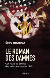 Le roman des damnés : ces nazis au service des vainqueurs après 1945 - Couverture - Format classique