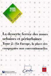 Desserte ferrée des zones urbaines et périurbaines t.2 ; en europe, la place des compagnies non conventionnées - Couverture - Format classique
