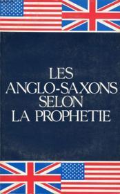 Les Anglo Saxons Selon La Prophetie - Couverture - Format classique