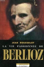 La Vie Passionnee De Berlioz - Couverture - Format classique