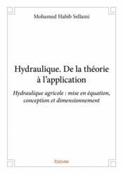 Hydraulique ; de la théorie à l'application - Couverture - Format classique