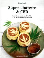 Super chanvre & CBD ; botanique - culture - bienfaits + 50 recettes hyperprotéinées - Couverture - Format classique