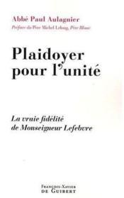 Plaidoyer pour l'unité ; une vraie fidélité de Monsieur Lefebvre - Couverture - Format classique