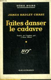 Faites Danser Le Cadavre. Collection : Serie Noire Avec Jaquette N° 216 - Couverture - Format classique