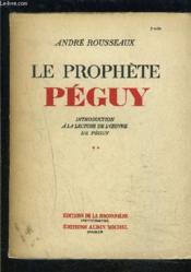 Le Prophete Peguy- Tome 2- 1 Seul Volume- Introduction A L Oeuvre De Peguy - Couverture - Format classique