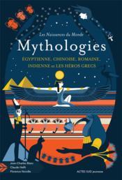 Les naissances du monde ; mythologies égyptienne, chinoise, romaine, indienne et les héros grecs - Couverture - Format classique