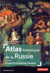 Atlas historique de la Russie ; d'Ivan III à Vladimir Poutine (2e édition) - Couverture - Format classique