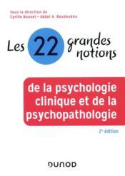 Les 22 grandes notions de la psychologie clinique et de la psychopathologie (2e édition) - Couverture - Format classique