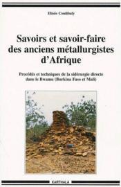 Savoirs et savoir-faire des anciens métallurgistes d'Afrique ; procédés et techniques de la sidérurgie directe dans le Bwamu (Burkina Faso et Mali) - Couverture - Format classique