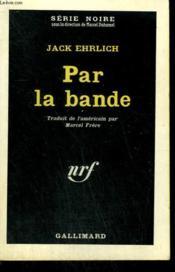Par La Bande. ( Slow Burn ). Collection : Serie Noire N° 751 - Couverture - Format classique