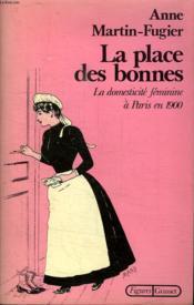 La Place Des Bonnes. La Domesticite Feminine A Paris En 1900. - Couverture - Format classique