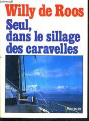Seul Dans Le Sillage Des Caravelles. - Couverture - Format classique