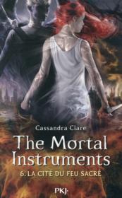 The mortal instruments ; la cité des ténèbres T.6 ; la cité du feu sacré - Couverture - Format classique