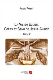 La vie en Eglise, corps et sang de Jésus-Christ t.2 - Couverture - Format classique