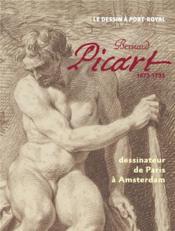 Bernard Picart 1673-1733 ; dessinateur de Paris à Amsterdam, le dessin à Port-Royal - Couverture - Format classique