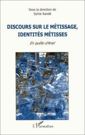 Discours sur le métissage ; identités métissés ; en quête d'Ariel - Couverture - Format classique