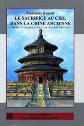Le sacrifice au ciel dans la Chine ancienne ; théorie et pratique sous les Han occidentaux - Intérieur - Format classique