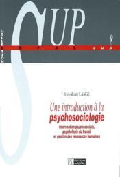 Une Introduction A La Psychosociologie : Intervention Psychosociale, Psychologie Du Travail Et Gesti - Couverture - Format classique