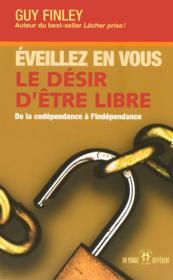 Eveillez en vous le desir d'etre libre - de la codependance a l'independance - Couverture - Format classique