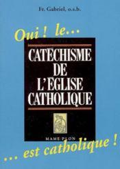Oui ! le catechisme de l eglise catholique est catholique ! - Couverture - Format classique
