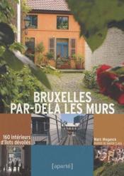 Bruxelles par-delà les murs ; 106 intérieurs d'îlots dévoilés - Couverture - Format classique
