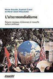 L'altermondialisme ; forums sociaux, résistances et nouvelle culture politique - Couverture - Format classique